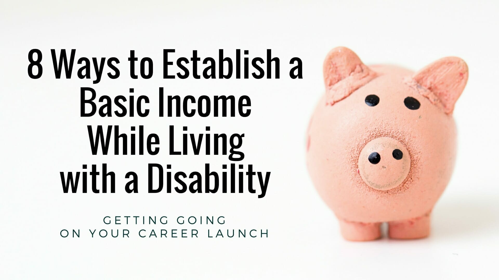 Eight ways to establish a basic income while living with a disability